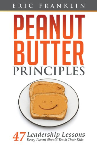 Bargain eBook Hunter: We Hunt for Free & Bargain eBooks So You Don't Have To! -- A HotZippy Website: Today's Readers for Tomorrow's Bestsellers! © -- Bargain eBook Hunter proudly presents: Peanut Butter Principles: 47 Leadership Lessons Every Parent Should Teach Their Kids by Eric Franklin!