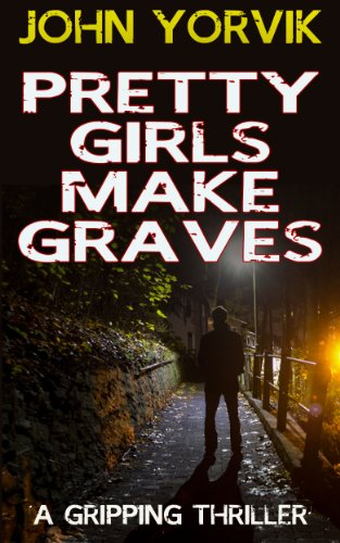 Bargain eBook Hunter: We Hunt for Free & Bargain eBooks So You Don't Have To! -- A HotZippy Website: Today's Readers for Tomorrow's Bestsellers! © -- Bargain eBook Hunter proudly presents: PRETTY GIRLS MAKE GRAVES (crime thriller books) by JOHN YORVIK!
