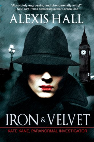Bargain eBook Hunter: We Hunt for Free & Bargain eBooks So You Don't Have To! -- A HotZippy Website: Today's Readers for Tomorrow's Bestsellers! © -- Bargain eBook Hunter proudly presents: Iron & Velvet (Kate Kane, Paranormal Investigator Book 1) by Alexis Hall!