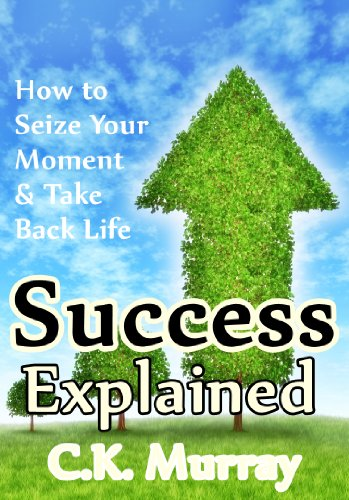 Bargain eBook Hunter: We Hunt for Free & Bargain eBooks So You Don't Have To! -- A HotZippy Website: Today's Readers for Tomorrow's Bestsellers! © -- Bargain eBook Hunter proudly presents: Success Explained: How to Seize Your Moment & Take Back Life by C.K. Murray!