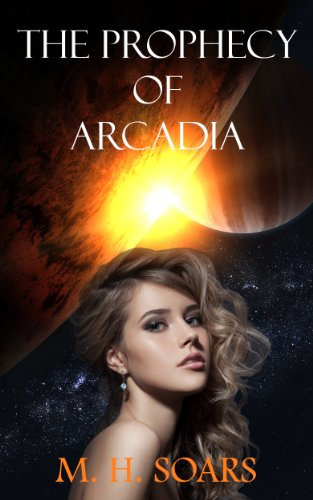 EBOOK HUNTER: WE Hunt For Books So YOU Don't Have To! -- A HotZippy Website: Today's Readers For Tomorrow's Bestsellers! © -- EBOOK HUNTER proudly presents: The Prophecy of Arcadia (Arcadian Wars Book 1)by M. H. Soars!