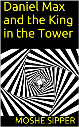 Bargain eBook Hunter: We Hunt for Free & Bargain eBooks So You Don't Have To! -- A HotZippy Website: Today's Readers for Tomorrow's Bestsellers! © -- Bargain eBook Hunter proudly presents: Daniel Max and the King in the Tower by Moshe Sipper!