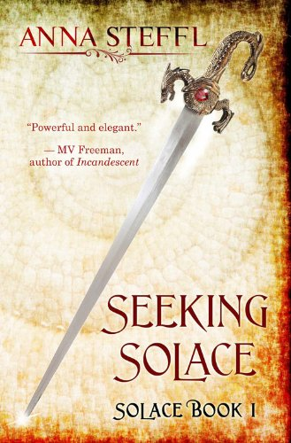 EBOOK HUNTER: WE Hunt For Books So YOU Don't Have To! -- A HotZippy Website: Today's Readers For Tomorrow's Bestsellers! © -- EBOOK HUNTER proudly presents: Seeking Solace: Book I Solace (Solace Trilogy)by Anna Steffl!
