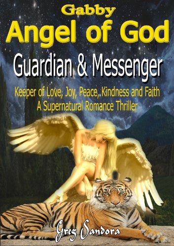 Bargain eBook Hunter: We Hunt for Free & Bargain eBooks So You Don't Have To! -- A HotZippy Website: Today's Readers for Tomorrow's Bestsellers! © -- Bargain eBook Hunter proudly presents: Gabby, Angel of God: Guardian and Messenger: Keeper of Love, Joy, Peace, Kindness and Faith ( A Supernatural Romance Thriller ) by Greg Sandora!