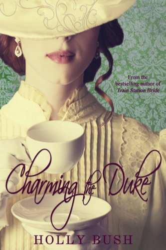 Bargain eBook Hunter: We Hunt for Free & Bargain eBooks So You Don't Have To! -- A HotZippy Website: Today's Readers for Tomorrow's Bestsellers! © -- Bargain eBook Hunter proudly presents: Charming the Duke by Holly Bush!