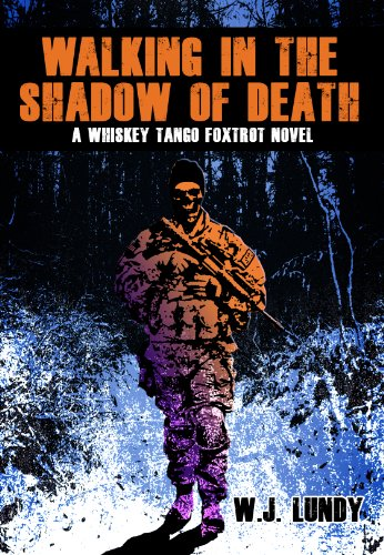 Bargain eBook Hunter: We Hunt for Free & Bargain eBooks So You Don't Have To! -- A HotZippy Website: Today's Readers for Tomorrow's Bestsellers! © -- Bargain eBook Hunter proudly presents: Walking In The Shadow Of Death (A Whiskey Tango Foxtrot Novel Vol 4) by W.J. Lundy!
