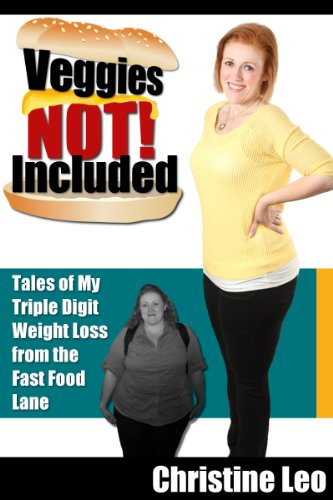 Bargain eBook Hunter: We Hunt for Free & Bargain eBooks So You Don't Have To! -- A HotZippy Website: Today's Readers for Tomorrow's Bestsellers! © -- Bargain eBook Hunter proudly presents: Veggies Not Included: Tales of My Triple Digit Weight Loss from the Fast Food Lane by Christine Leo!