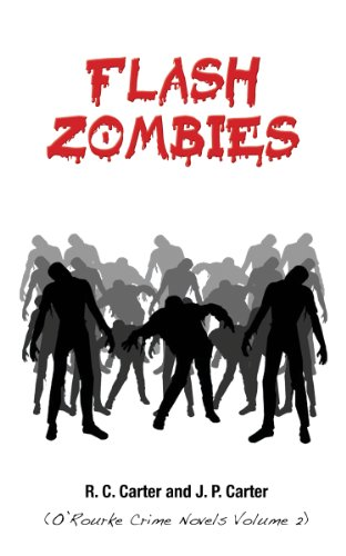 Bargain eBook Hunter: We Hunt for Free & Bargain eBooks So You Don't Have To! -- A HotZippy Website: Today's Readers for Tomorrow's Bestsellers! © -- Bargain eBook Hunter proudly presents: Flash Zombies (O'Rourke Crime Novels) by R.C. Carter!
