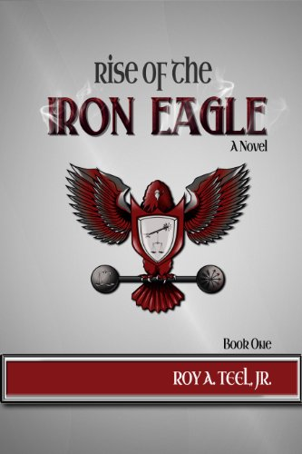 Bargain eBook Hunter: We Hunt for Free & Bargain eBooks So You Don't Have To! -- A HotZippy Website: Today's Readers for Tomorrow's Bestsellers! © -- Bargain eBook Hunter proudly presents: Rise of The Iron Eagle (The Iron Eagle Series Book 1) by Roy A. Teel Jr.!