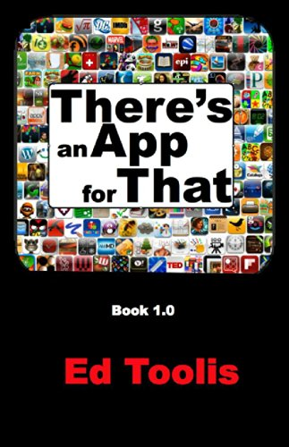 EBOOK HUNTER: WE Hunt For Books So YOU Don't Have To! -- A HotZippy Website: Today's Readers For Tomorrow's Bestsellers! © -- EBOOK HUNTER proudly presents: There's an App for Thatby Ed Toolis!