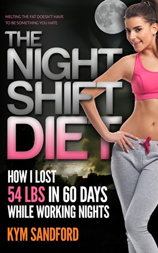 Bargain eBook Hunter: We Hunt for Free & Bargain eBooks So You Don't Have To! -- A HotZippy Website: Today's Readers for Tomorrow's Bestsellers! © -- Bargain eBook Hunter proudly presents: The Night Shift Diet: How I Lost 54 lbs in 60 Days and Kept it Off While Living a Sedentary Lifestyle and Working Nights by Kym Sandford!