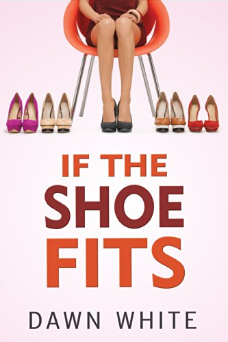 Bargain eBook Hunter: We Hunt for Free & Bargain eBooks So You Don't Have To! -- A HotZippy Website: Today's Readers for Tomorrow's Bestsellers! © -- Bargain eBook Hunter proudly presents: If the Shoe Fits by Dawn White!