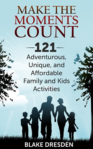 Bargain eBook Hunter: We Hunt for Free & Bargain eBooks So You Don't Have To! -- A HotZippy Website: Today's Readers for Tomorrow's Bestsellers! © -- Bargain eBook Hunter proudly presents: Make the Moments Count - 121 Adventurous, Unique and Affordable Family and Kids Activities by Blake Dresden!