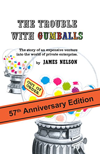 EBOOK HUNTER: WE Hunt For Books So YOU Don't Have To! -- A HotZippy Website: Today's Readers For Tomorrow's Bestsellers! © -- EBOOK HUNTER proudly presents: The Trouble With Gumballs: The Story of an Expensive Venture into the World of Private Enterpriseby James Nelson!