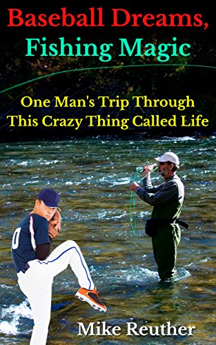 EBOOK HUNTER: WE Hunt For Books So YOU Don't Have To! -- A HotZippy Website: Today's Readers For Tomorrow's Bestsellers! © -- EBOOK HUNTER proudly presents: Baseball Dreams, Fishing Magic: One Man's Trip Through This Crazy Thing Called Lifeby Mike Reuther!