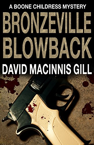 Bargain eBook Hunter: We Hunt for Free & Bargain eBooks So You Don't Have To! -- A HotZippy Website: Today's Readers for Tomorrow's Bestsellers! © -- Bargain eBook Hunter proudly presents: Bronzeville Blowback - A Thriller (Boone Childress Mysteries Book 6) by David Macinnis Gill!