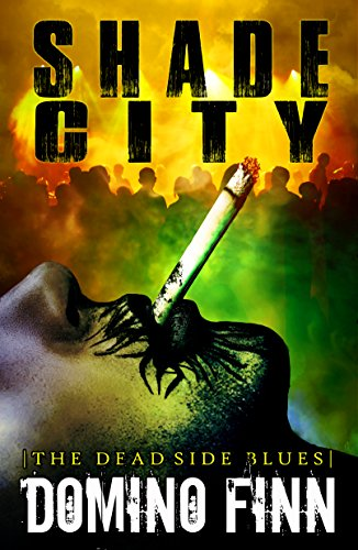 EBOOK HUNTER: WE Hunt For Books So YOU Don't Have To! -- A HotZippy Website: Today's Readers For Tomorrow's Bestsellers! © -- EBOOK HUNTER proudly presents: Shade City: The Dead Side Bluesby Domino Finn!