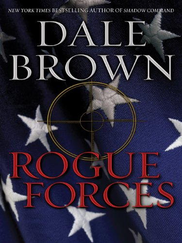 EBOOK HUNTER: WE Hunt For Books So YOU Don't Have To! -- A HotZippy Website: Today's Readers For Tomorrow's Bestsellers! © -- EBOOK HUNTER proudly presents: Rogue Forcesby Dale Brown!