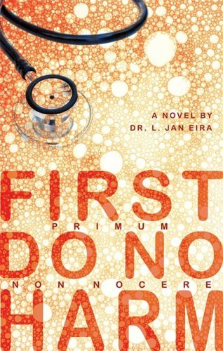 First, Do No Harm by Dr. L. Jan Eira