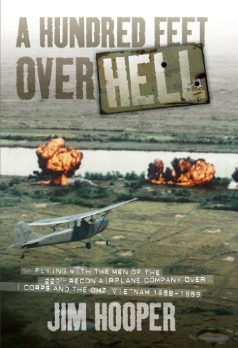 A Hundred Feet Over Hell: Flying With the Men of the 220th Recon Airplane Company Over I Corps and the DMZ, Vietnam 1968-1969 by Jim Hooper