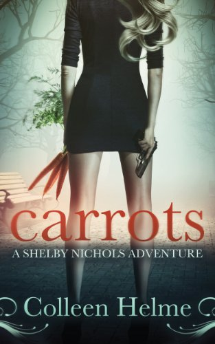 Carrots: A Shelby Nichols Adventure (Shelby Nichols Adventures Book 1) by Colleen Helme