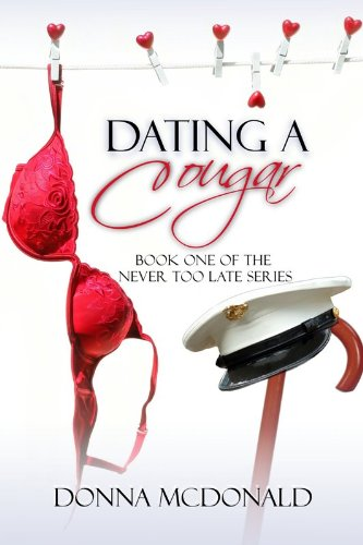 EBOOK HUNTER: WE Hunt For Books So YOU Don't Have To! -- A HotZippy Website: Today's Readers For Tomorrow's Bestsellers! © -- EBOOK HUNTER proudly presents: Dating A Cougar: Book One of the Never Too Late Seriesby Donna McDonald!