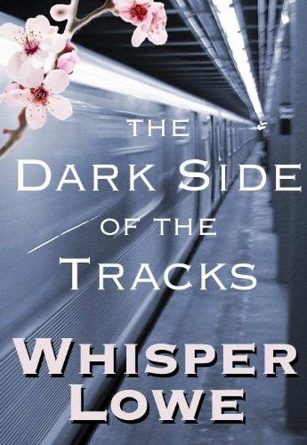 The Dark Side of the Tracks by Whisper Lowe