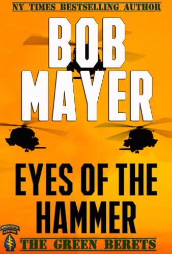 EBOOK HUNTER: WE Hunt For Books So YOU Don't Have To! -- A HotZippy Website: Today's Readers For Tomorrow's Bestsellers! © -- EBOOK HUNTER proudly presents: Eyes of the Hammer (The Green Berets Book 1)by Bob Mayer!
