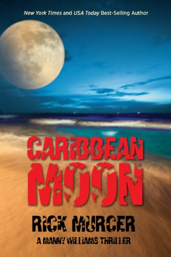 Caribbean Moon (A Manny Williams Thriller, Book One 1) by Rick Murcer