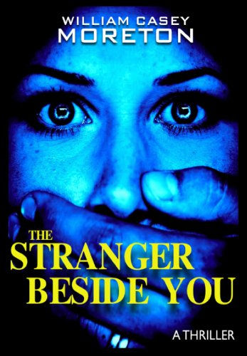 EBOOK HUNTER: WE Hunt For Books So YOU Don't Have To! -- A HotZippy Website: Today's Readers For Tomorrow's Bestsellers! © -- EBOOK HUNTER proudly presents: The Stranger Beside You (A Thriller)by William Casey Moreton!