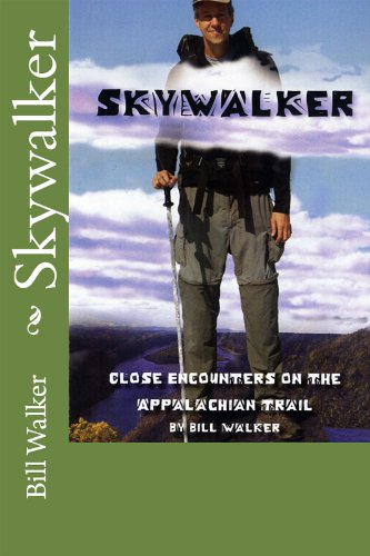 Skywalker--Close Encounters on the Appalachian trail by Bill Walker