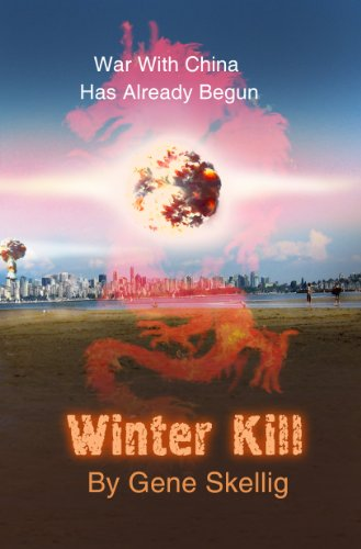 EBOOK HUNTER: WE Hunt For Books So YOU Don't Have To! -- A HotZippy Website: Today's Readers For Tomorrow's Bestsellers! © -- EBOOK HUNTER proudly presents: Winter Kill  - War With China Has Already Begunby Gene Skellig!
