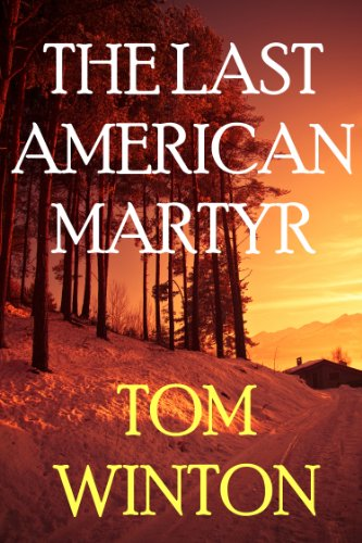 EBOOK HUNTER: WE Hunt For Books So YOU Don't Have To! -- A HotZippy Website: Today's Readers For Tomorrow's Bestsellers! © -- EBOOK HUNTER proudly presents: The Last American Martyrby Tom Winton!