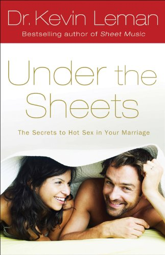 Under the Sheets: The Secrets to Hot Sex in Your Marriage by Dr. Kevin Leman
