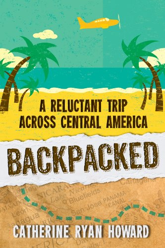 EBOOK HUNTER: WE Hunt For Books So YOU Don't Have To! -- A HotZippy Website: Today's Readers For Tomorrow's Bestsellers! © -- EBOOK HUNTER proudly presents: Backpacked: A Reluctant Trip Across Central Americaby Catherine Ryan Howard!