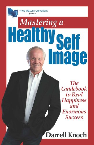 Mastering a Healthy Self Image: The Guidebook to Real Happiness and Enormous Success by Darrell Knoch