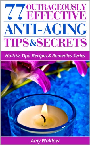 EBOOK HUNTER: WE Hunt For Books So YOU Don't Have To! -- A HotZippy Website: Today's Readers For Tomorrow's Bestsellers! © -- EBOOK HUNTER proudly presents: 77 Outrageously Effective Anti-Aging Tips & Secrets: Natural Anti-Aging Strategies and Longevity Secrets Proven to Reverse the Aging Process (Holistic Tips, Recipes & Remedies Series Book 1)by Amy Waldow!