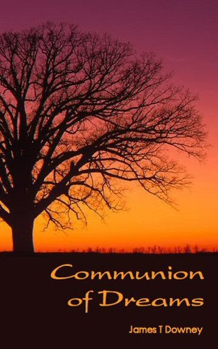 EBOOK HUNTER: WE Hunt For Books So YOU Don't Have To! -- A HotZippy Website: Today's Readers For Tomorrow's Bestsellers! © -- EBOOK HUNTER proudly presents: Communion of Dreamsby James Downey!