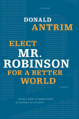 Elect Mr. Robinson for a Better World: A Novel by Donald Antrim