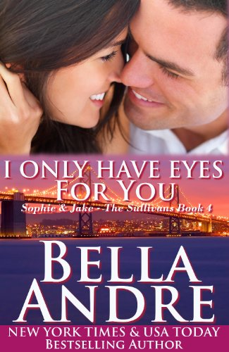 I Only Have Eyes For You: The Sullivans, Book 4 (Contemporary Romance) by Bella Andre