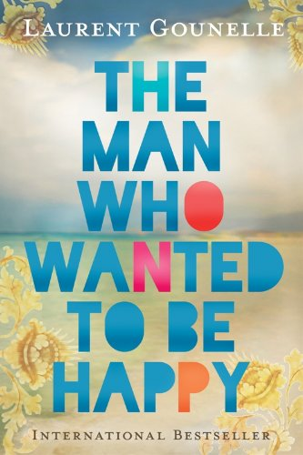 EBOOK HUNTER: WE Hunt For Books So YOU Don't Have To! -- A HotZippy Website: Today's Readers For Tomorrow's Bestsellers! © -- EBOOK HUNTER proudly presents: The Man Who Wanted to Be Happyby Laurent Gounelle!