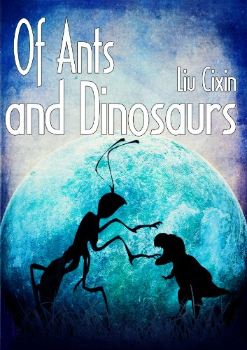 EBOOK HUNTER: WE Hunt For Books So YOU Don't Have To! -- A HotZippy Website: Today's Readers For Tomorrow's Bestsellers! © -- EBOOK HUNTER proudly presents: Of Ants and Dinosaursby Cixin Liu!
