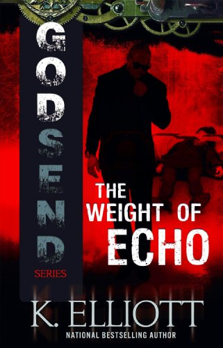 EBOOK HUNTER: WE Hunt For Books So YOU Don't Have To! -- A HotZippy Website: Today's Readers For Tomorrow's Bestsellers! © -- EBOOK HUNTER proudly presents: Godsend: The Weight of Echo (A Novel)by K. Elliott!