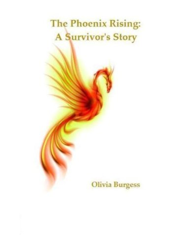 EBOOK HUNTER: WE Hunt For Books So YOU Don't Have To! -- A HotZippy Website: Today's Readers For Tomorrow's Bestsellers! © -- EBOOK HUNTER proudly presents: The Phoenix Rising: A Survivor's Storyby Olivia Burgess!