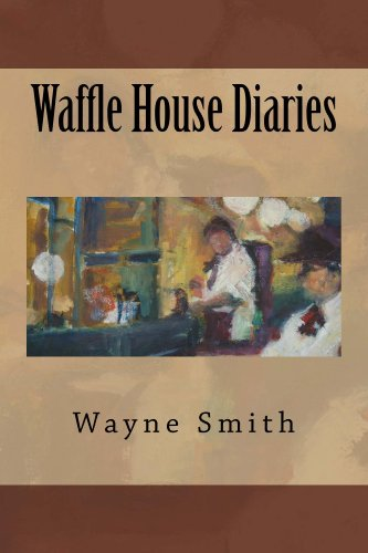 EBOOK HUNTER: WE Hunt For Books So YOU Don't Have To! -- A HotZippy Website: Today's Readers For Tomorrow's Bestsellers! © -- EBOOK HUNTER proudly presents: Waffle House Diariesby Wayne Smith!
