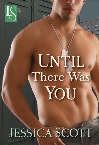 Until There Was You: A Loveswept Contemporary Military Romance (Coming Home Book 2) by Jessica Scott