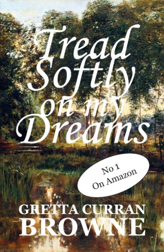 TREAD SOFTLY ON MY DREAMS: An Epic Novel From Ireland's Past  (Robert Emmet's Story) (The Liberty Trilogy Book 1) by Gretta Curran Browne