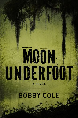 Moon Underfoot (A Jake Crosby Thriller) by Bobby Cole