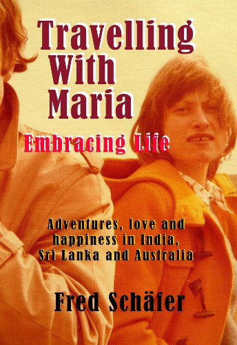 Travelling With Maria: Embracing Life by Fred Schäfer