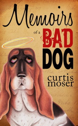 EBOOK HUNTER: WE Hunt For Books So YOU Don't Have To! -- A HotZippy Website: Today's Readers For Tomorrow's Bestsellers! © -- EBOOK HUNTER proudly presents: Memoirs of a Bad Dogby Curtis Moser!